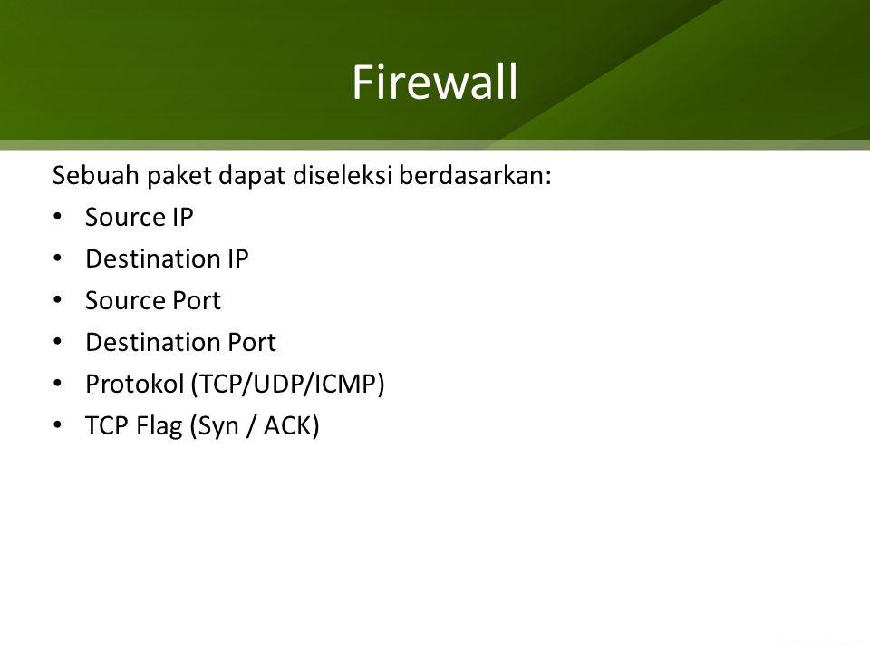 Firewall Sebuah paket dapat diseleksi berdasarkan: Source IP Destination IP Source Port Destination Port Protokol (TCP/UDP/ICMP) TCP Flag (Syn / ACK)