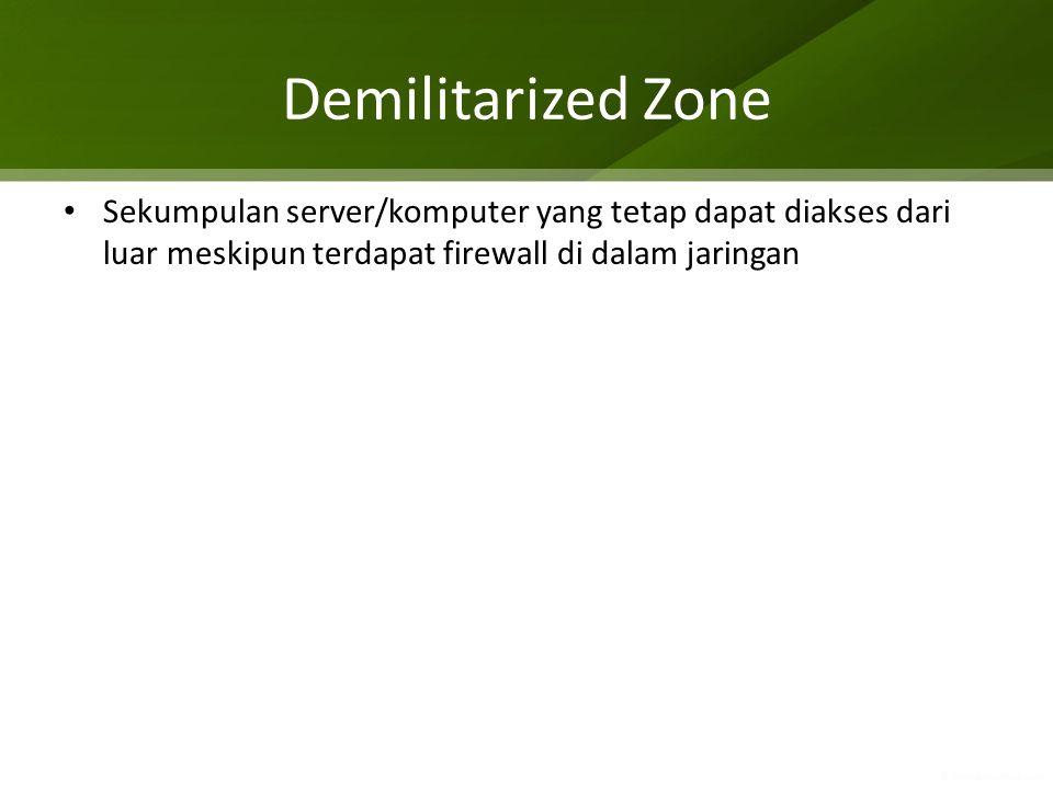 Demilitarized Zone Sekumpulan server/komputer yang tetap dapat diakses dari luar meskipun terdapat firewall di dalam jaringan