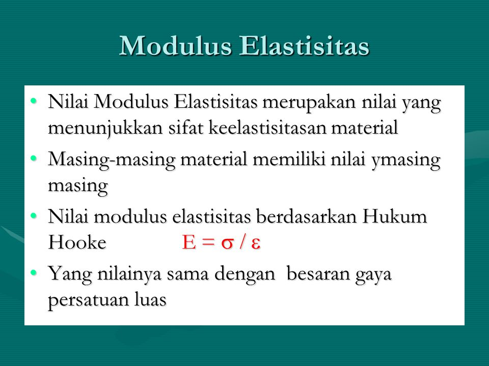 Modulus Elastisitas Nilai Modulus Elastisitas merupakan nilai yang menunjukkan sifat keelastisitasan materialNilai Modulus Elastisitas merupakan nilai