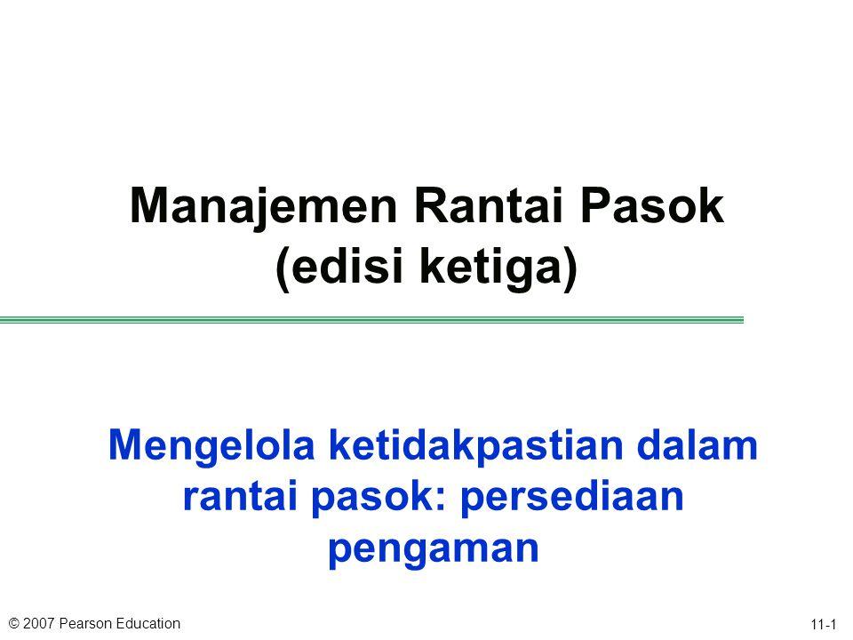 © 2007 Pearson Education 11-1 Mengelola ketidakpastian dalam rantai pasok: persediaan pengaman Manajemen Rantai Pasok (edisi ketiga)