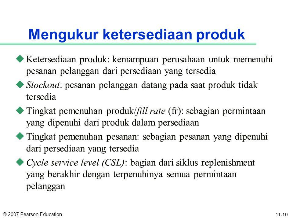 © 2007 Pearson Education 11-10 Mengukur ketersediaan produk uKetersediaan produk: kemampuan perusahaan untuk memenuhi pesanan pelanggan dari persediaa