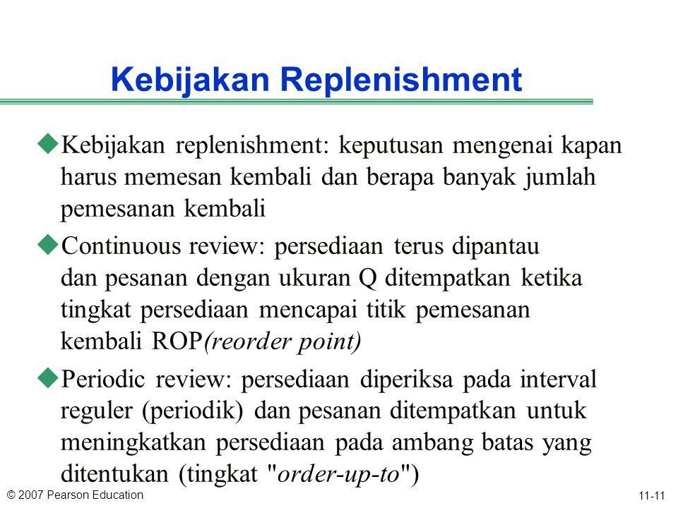 © 2007 Pearson Education 11-11 Kebijakan Replenishment uKebijakan replenishment: keputusan mengenai kapan harus memesan kembali dan berapa banyak juml