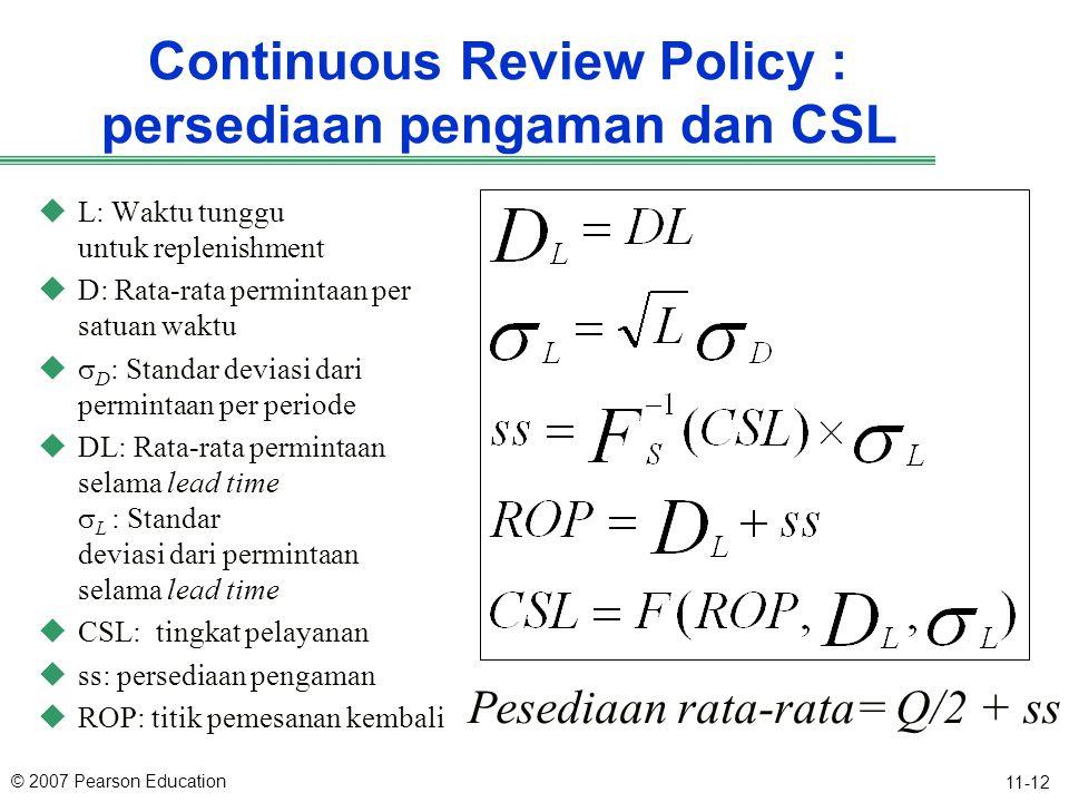 © 2007 Pearson Education 11-12 Continuous Review Policy : persediaan pengaman dan CSL uL: Waktu tunggu untuk replenishment uD: Rata-rata permintaan pe