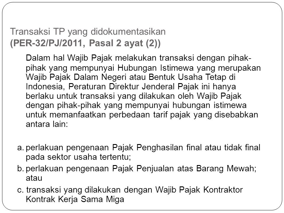 Transaksi TP yang didokumentasikan (PER-43/PJ/2010, Pasal 2 ayat (2)) 1. penjualan, pengalihan, pembelian atau perolehan barang berwujud maupun barang