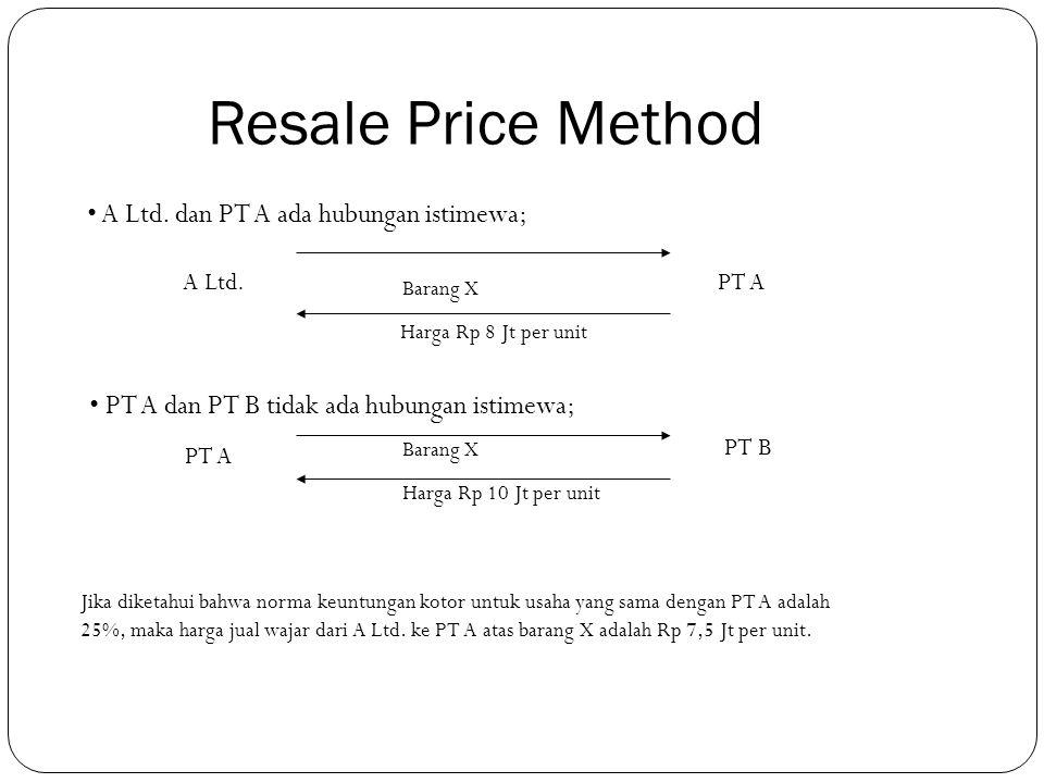 Resale Price Method Melakukan perbandingan dengan cara mengurangkan harga terhadap gross margin yang kemudian dibandingkan terhadap perusahaan lain pa