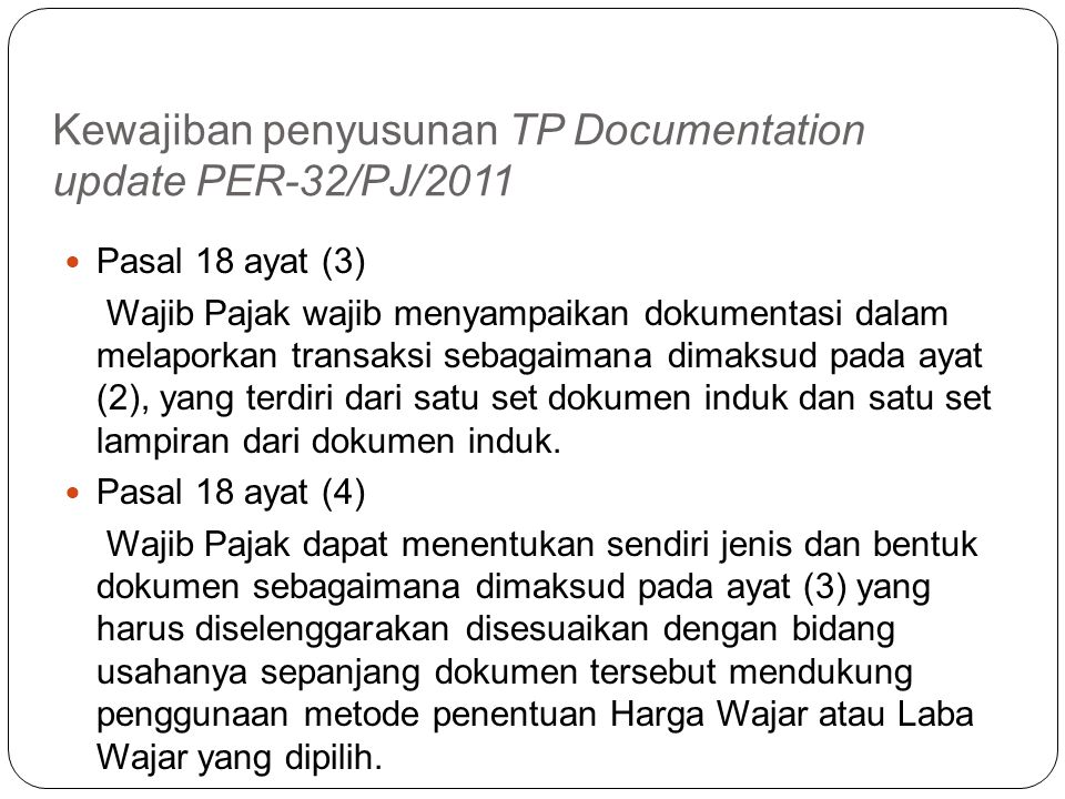 Kewajiban penyusunan TP Documentation Pasal 18 ayat (1) Wajib Pajak wajib menyelenggarakan dan menyimpan buku, catatan, dan dokumen yang menjadi dasar
