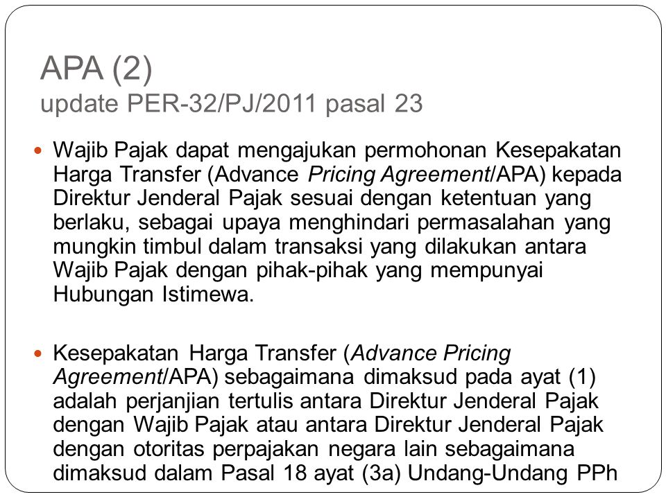 APA (1) Pasal 18 (3a) UU PPh Direktur Jenderal Pajak berwenang melakukan perjanjian dengan wajib pajak dan bekerja sama dengan pihak otoritas pajak ne