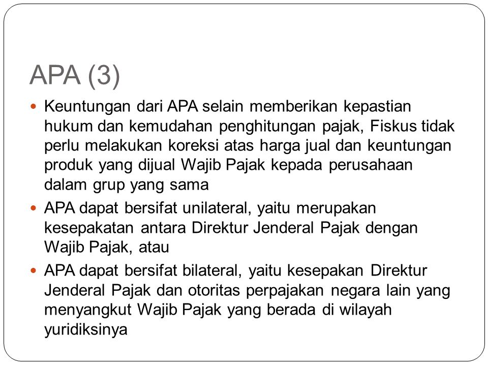 APA (2) update PER-32/PJ/2011 pasal 23 Wajib Pajak dapat mengajukan permohonan Kesepakatan Harga Transfer (Advance Pricing Agreement/APA) kepada Direk