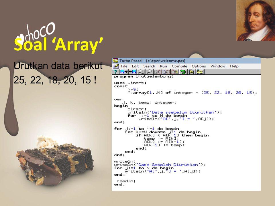 Soal 'Array' Urutkan data berikut 25, 22, 18, 20, 15 !