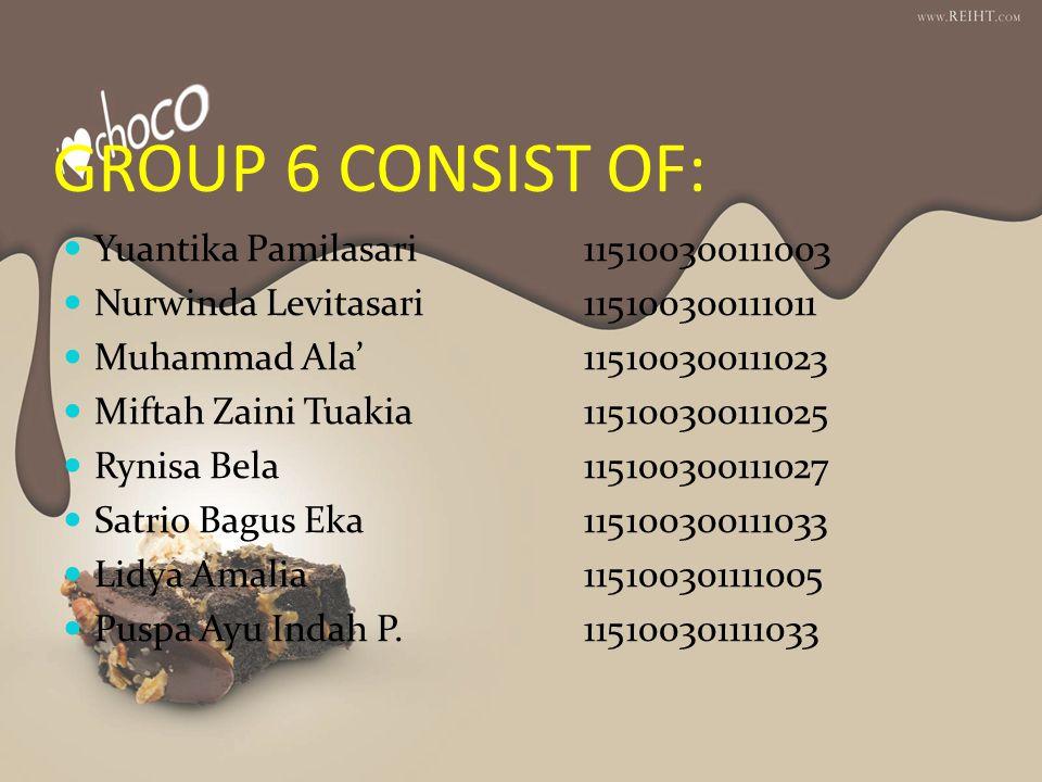 GROUP 6 CONSIST OF: Yuantika Pamilasari115100300111003 Nurwinda Levitasari115100300111011 Muhammad Ala'115100300111023 Miftah Zaini Tuakia115100300111
