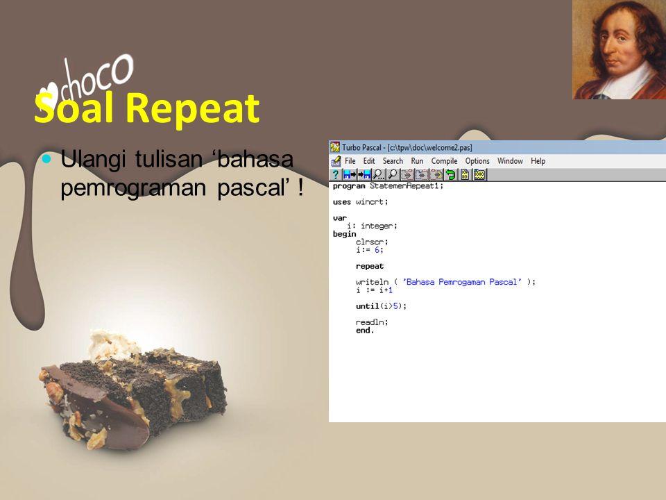 Soal Repeat Ulangi tulisan 'bahasa pemrograman pascal' !
