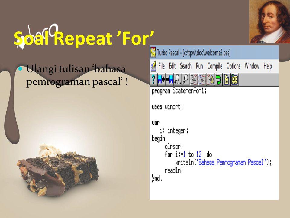 Soal Repeat 'For' Ulangi tulisan 'bahasa pemrograman pascal' !