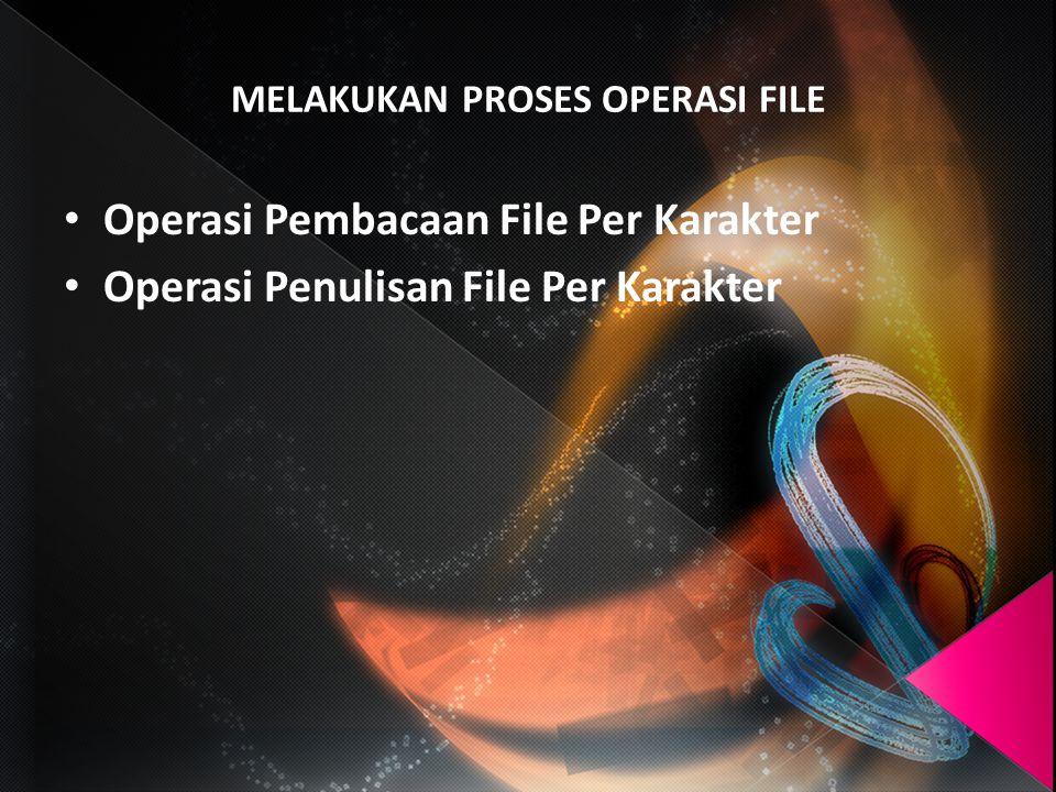 Operasi Pembacaan File Per Karakter Pembacaan karakter dari suatu file memakai perintah: fgetc().