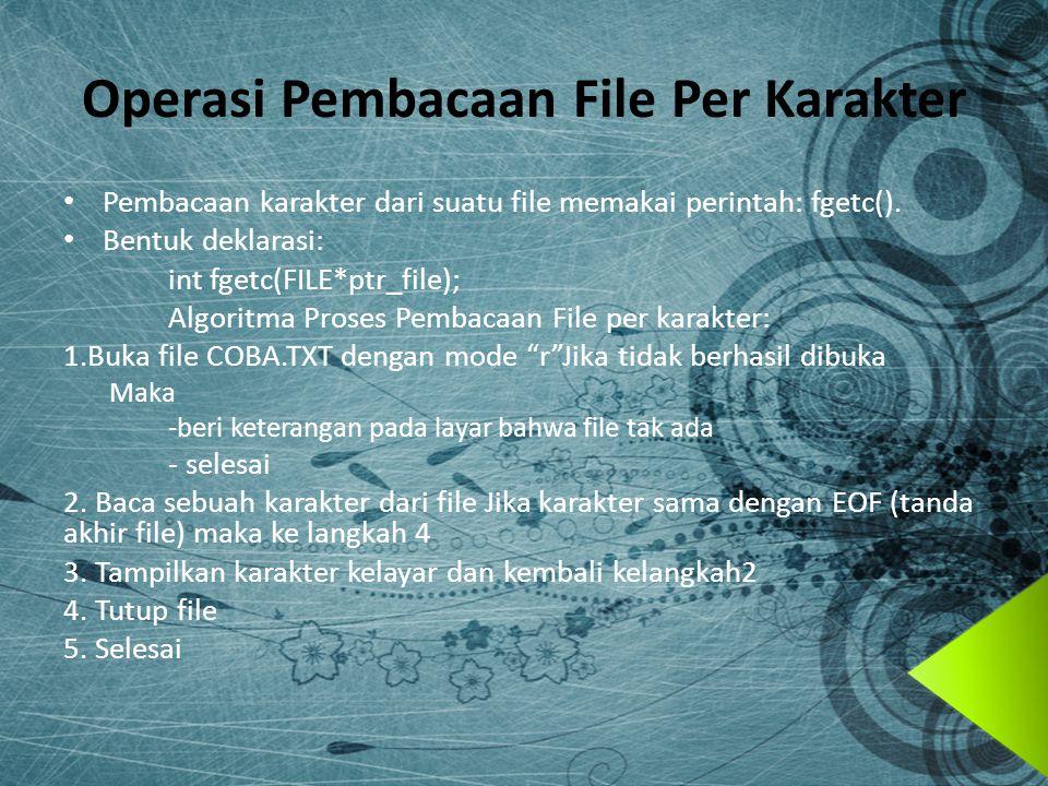 Operasi Penyimpanan File Penyimpanan karakter ke file menggunakan perintah: fputc().