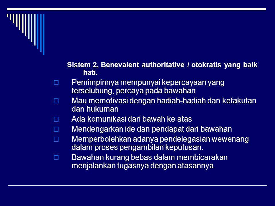 Sistem 2, Benevalent authoritative / otokratis yang baik hati.  Pemimpinnya mempunyai kepercayaan yang terselubung, percaya pada bawahan  Mau memoti
