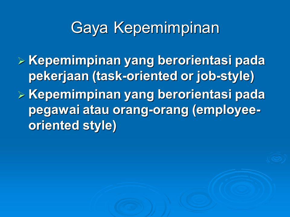 Gaya Kepemimpinan  Kepemimpinan yang berorientasi pada pekerjaan (task-oriented or job-style)  Kepemimpinan yang berorientasi pada pegawai atau oran
