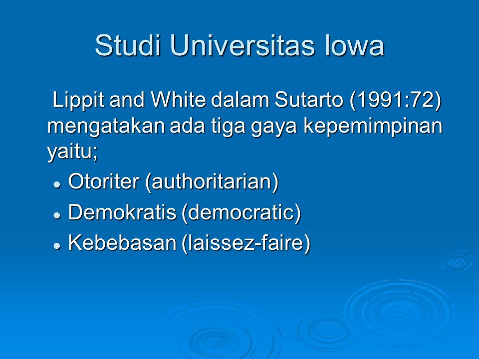 Studi Universitas Iowa Lippit and White dalam Sutarto (1991:72) mengatakan ada tiga gaya kepemimpinan yaitu; Lippit and White dalam Sutarto (1991:72)