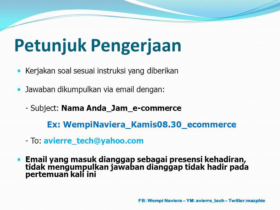 Petunjuk Pengerjaan Kerjakan soal sesuai instruksi yang diberikan Jawaban dikumpulkan via email dengan: - Subject: Nama Anda_Jam_e-commerce Ex: WempiN