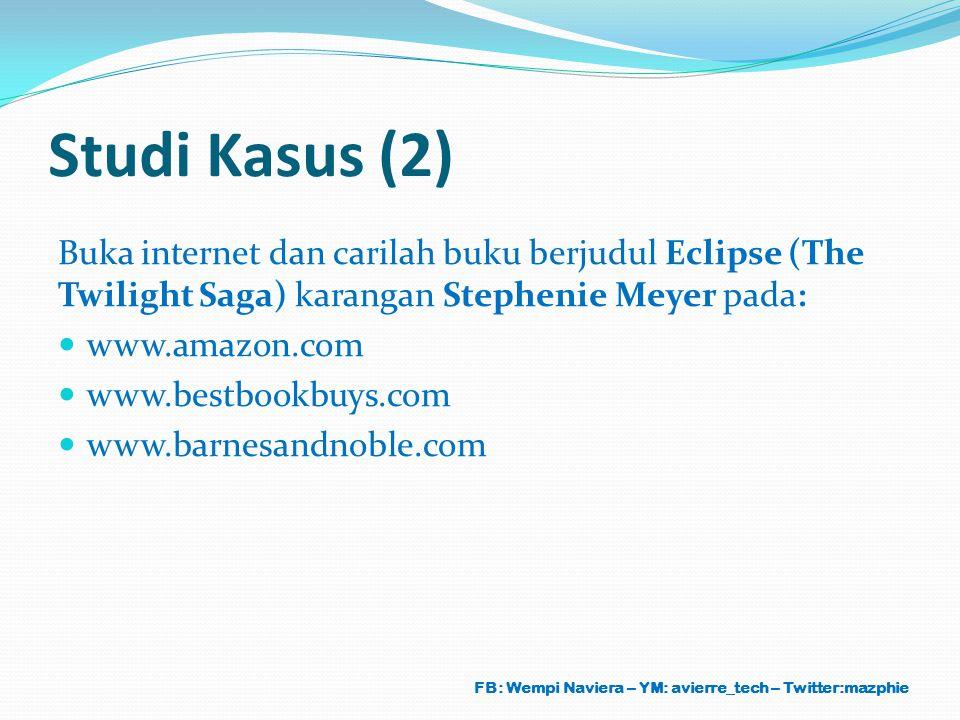 Studi Kasus (2) Buka internet dan carilah buku berjudul Eclipse (The Twilight Saga) karangan Stephenie Meyer pada: www.amazon.com www.bestbookbuys.com