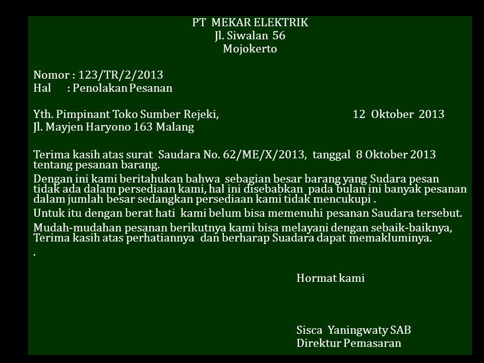 PT MEKAR ELEKTRIK Jl.Siwalan 56 Mojokerto Nomor : 123/TR/2/2013 Hal : Penolakan Pesanan Yth.