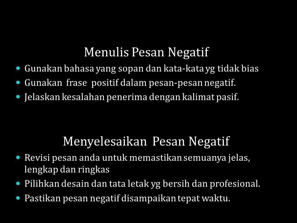 Menulis Pesan Negatif Gunakan bahasa yang sopan dan kata-kata yg tidak bias Gunakan frase positif dalam pesan-pesan negatif.