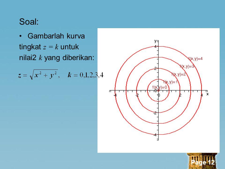Page 12 Soal: Gambarlah kurva tingkat z = k untuk nilai2 k yang diberikan: