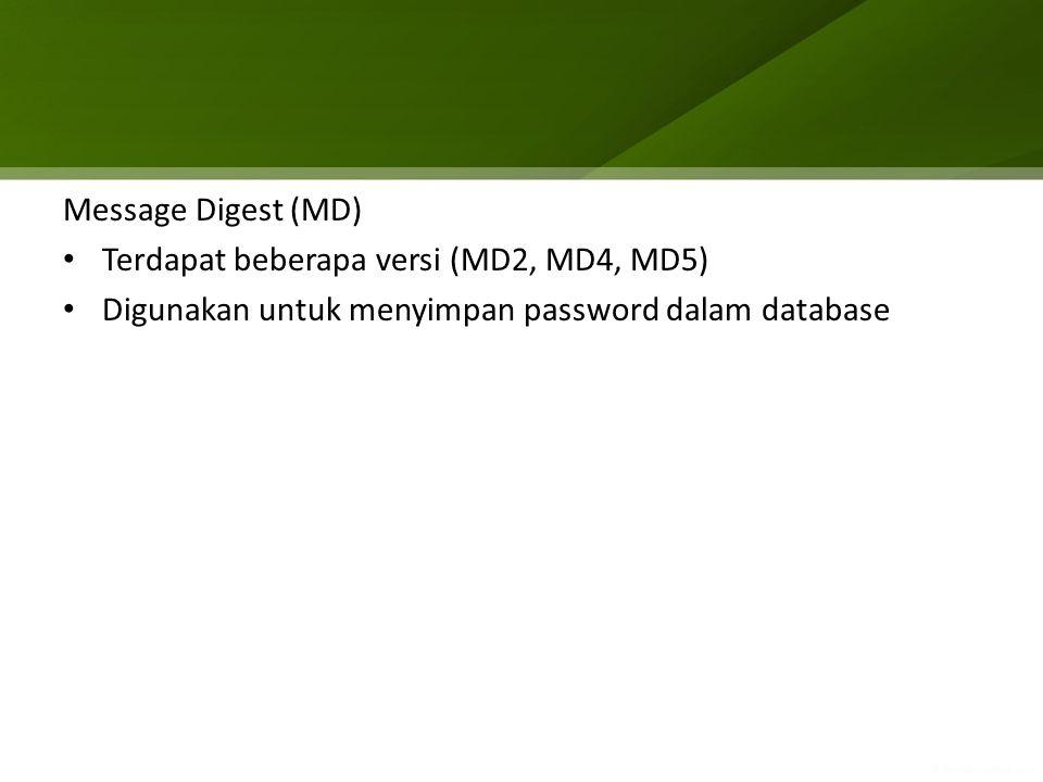 Message Digest (MD) Terdapat beberapa versi (MD2, MD4, MD5) Digunakan untuk menyimpan password dalam database