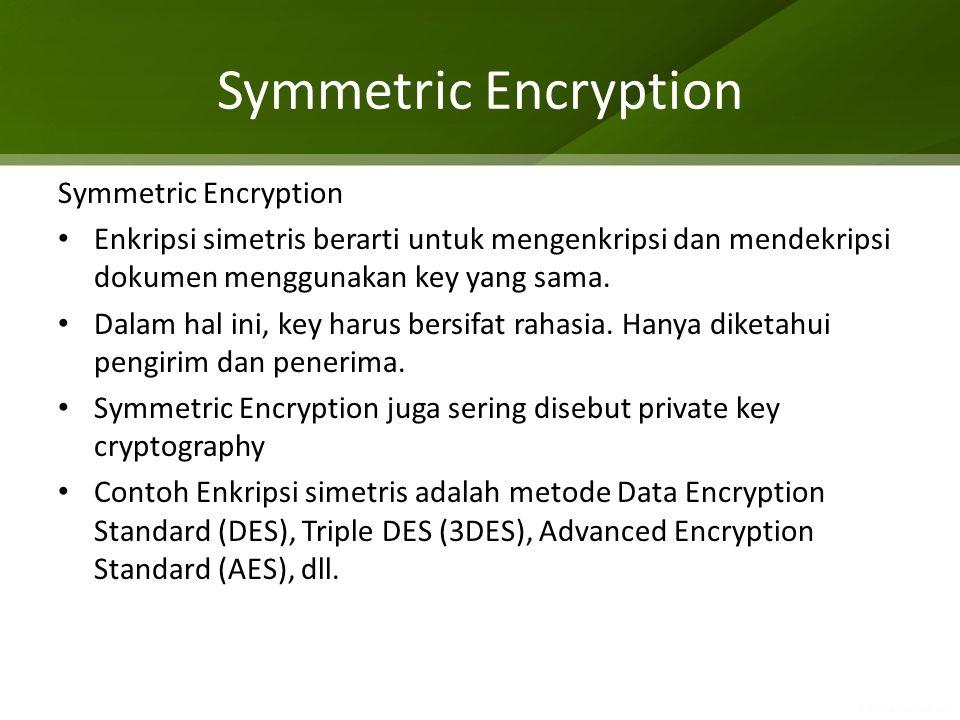 Symmetric Encryption Enkripsi simetris berarti untuk mengenkripsi dan mendekripsi dokumen menggunakan key yang sama. Dalam hal ini, key harus bersifat