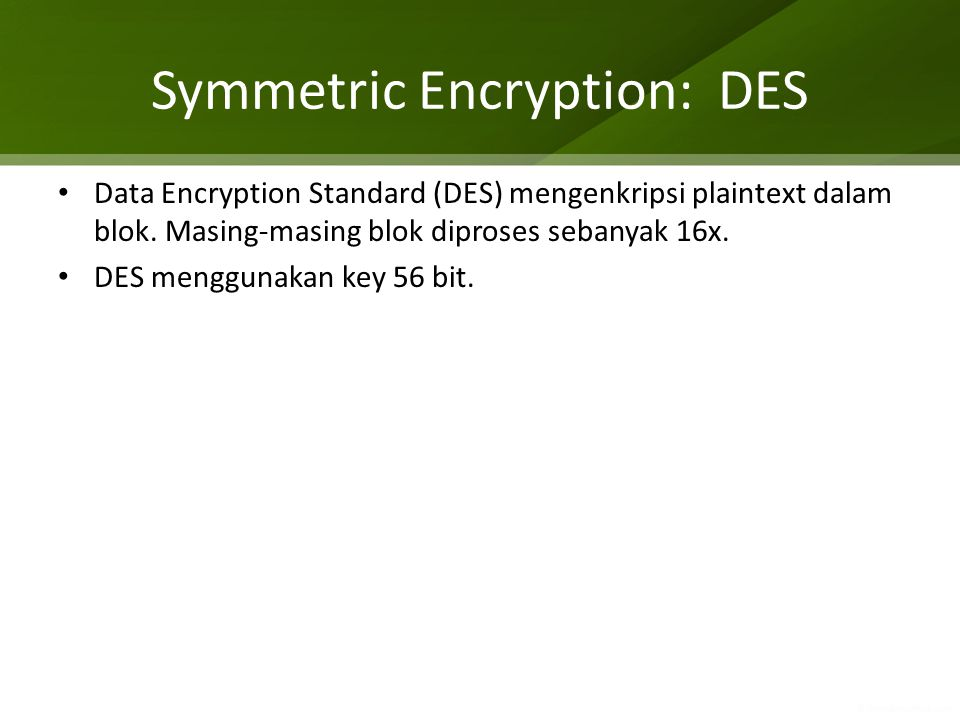 Symmetric Encryption: DES Data Encryption Standard (DES) mengenkripsi plaintext dalam blok.