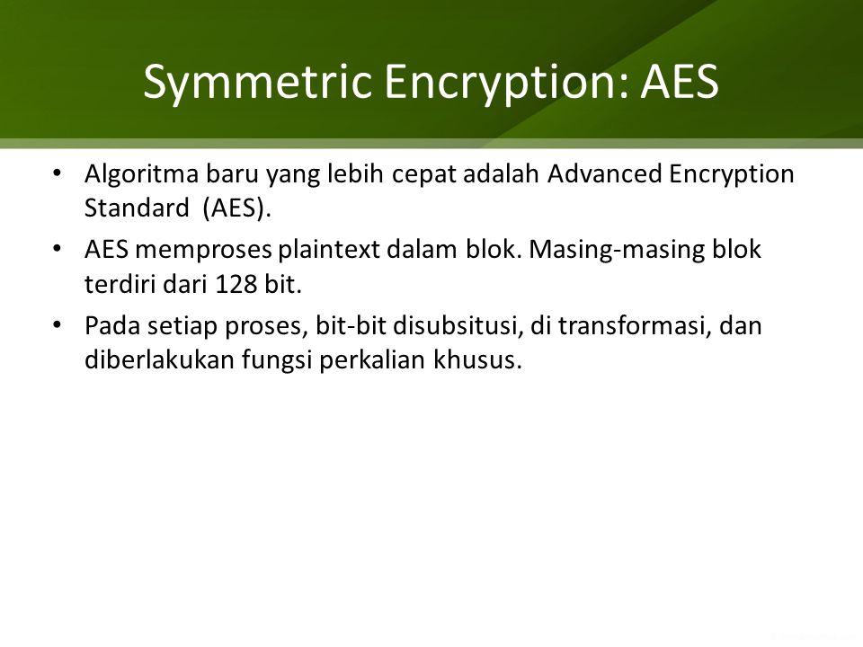 Symmetric Encryption: AES Algoritma baru yang lebih cepat adalah Advanced Encryption Standard (AES). AES memproses plaintext dalam blok. Masing-masing