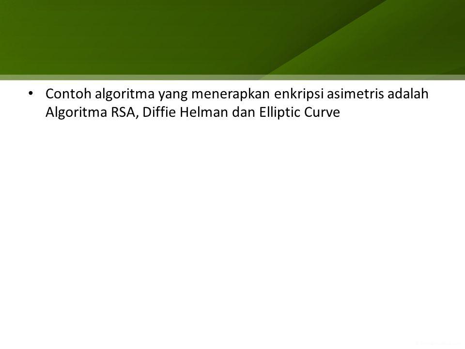Contoh algoritma yang menerapkan enkripsi asimetris adalah Algoritma RSA, Diffie Helman dan Elliptic Curve