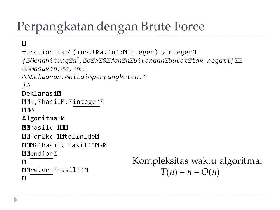 Perpangkatan dengan Brute Force Kompleksitas waktu algoritma: T(n) = n = O(n)