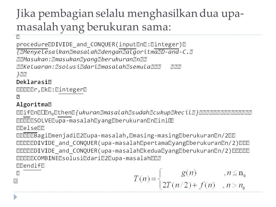 Insertion Sort dengan Divide and Conquer Prosedur Merge dapat diganti dengan prosedur penyisipan sebuah elemen pada tabel yang sudah terurut (lihat algoritma Insertion Sort versi iteratif).
