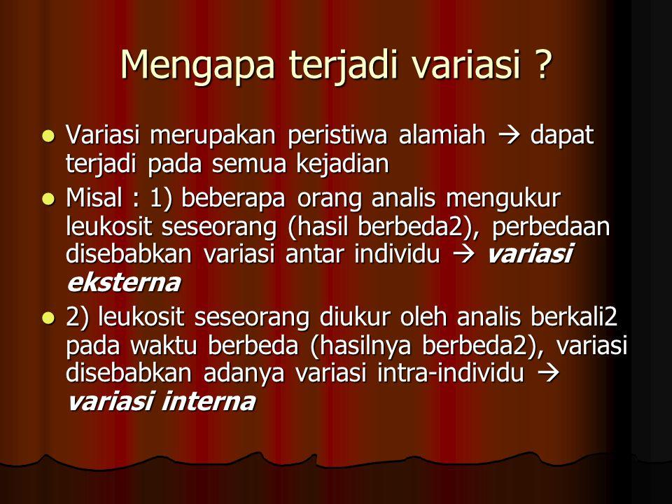 Mengapa terjadi variasi ? Variasi merupakan peristiwa alamiah  dapat terjadi pada semua kejadian Variasi merupakan peristiwa alamiah  dapat terjadi