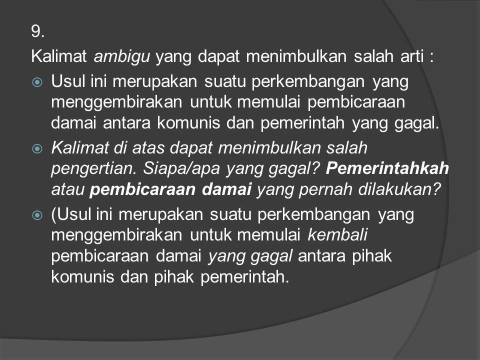 9. Kalimat ambigu yang dapat menimbulkan salah arti :  Usul ini merupakan suatu perkembangan yang menggembirakan untuk memulai pembicaraan damai anta