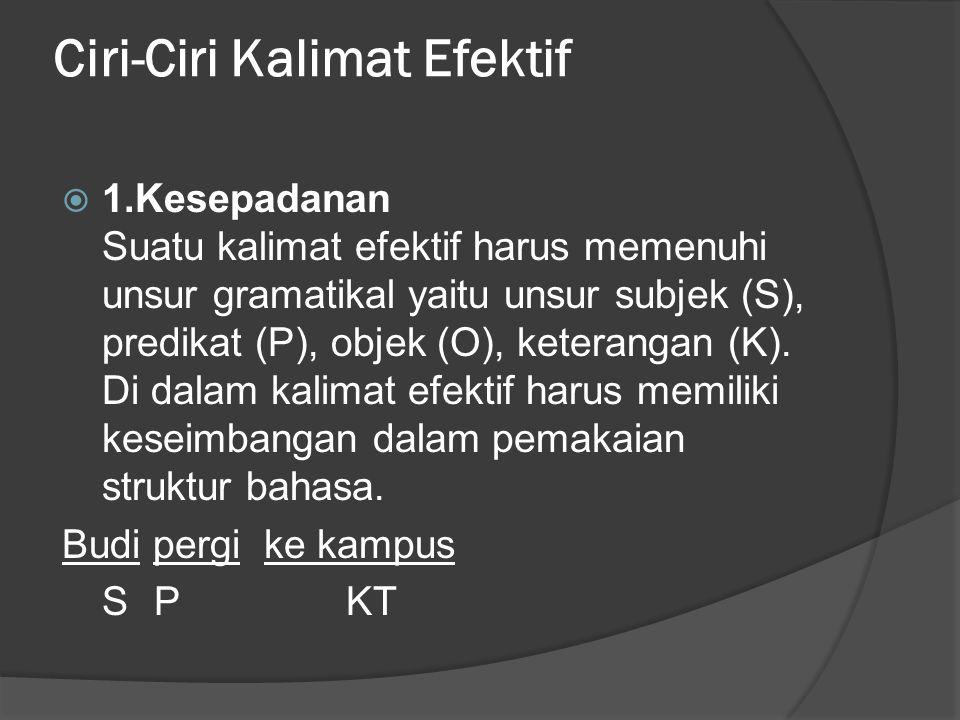 Ciri-Ciri Kalimat Efektif  1.Kesepadanan Suatu kalimat efektif harus memenuhi unsur gramatikal yaitu unsur subjek (S), predikat (P), objek (O), keterangan (K).