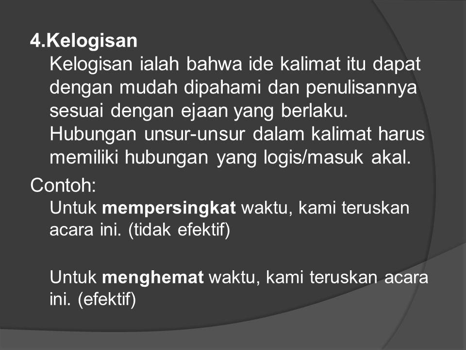 4.Kelogisan Kelogisan ialah bahwa ide kalimat itu dapat dengan mudah dipahami dan penulisannya sesuai dengan ejaan yang berlaku.