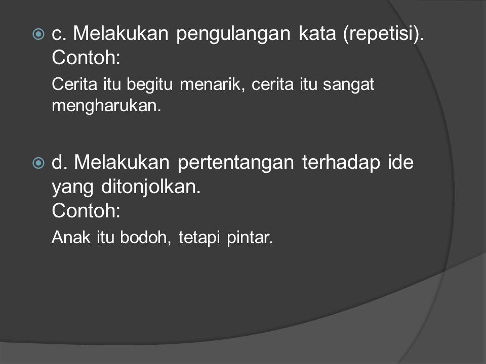  c.Melakukan pengulangan kata (repetisi).