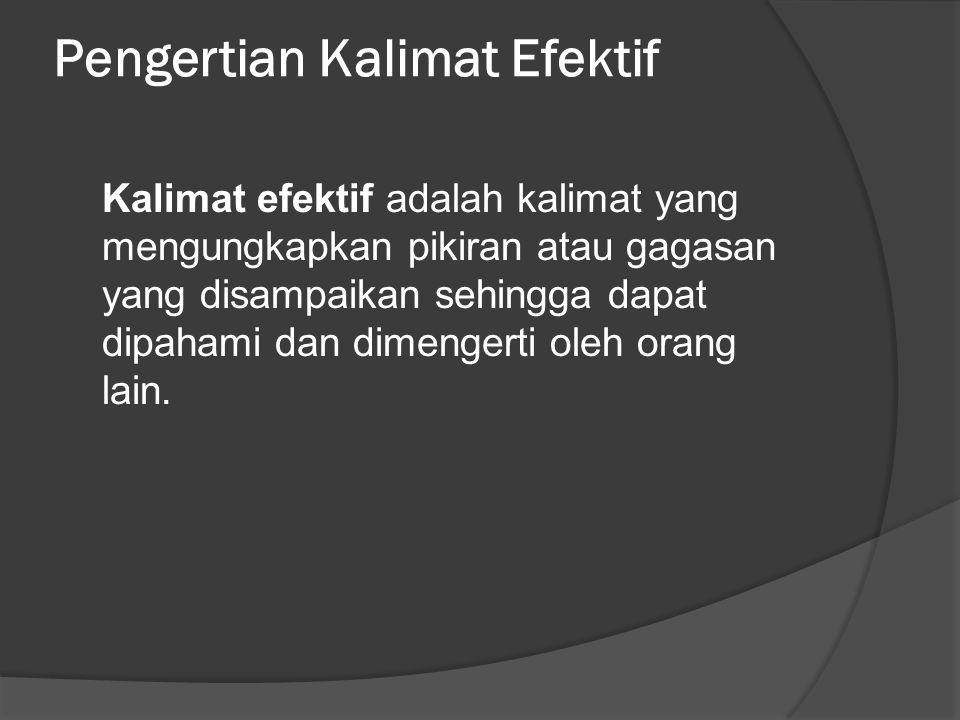 Pengertian Kalimat Efektif Kalimat efektif adalah kalimat yang mengungkapkan pikiran atau gagasan yang disampaikan sehingga dapat dipahami dan dimengerti oleh orang lain.