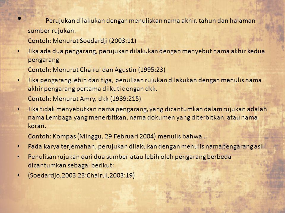 Perujukan dilakukan dengan menuliskan nama akhir, tahun dan halaman sumber rujukan. Contoh: Menurut Soedardji (2003:11) Jika ada dua pengarang, peruju
