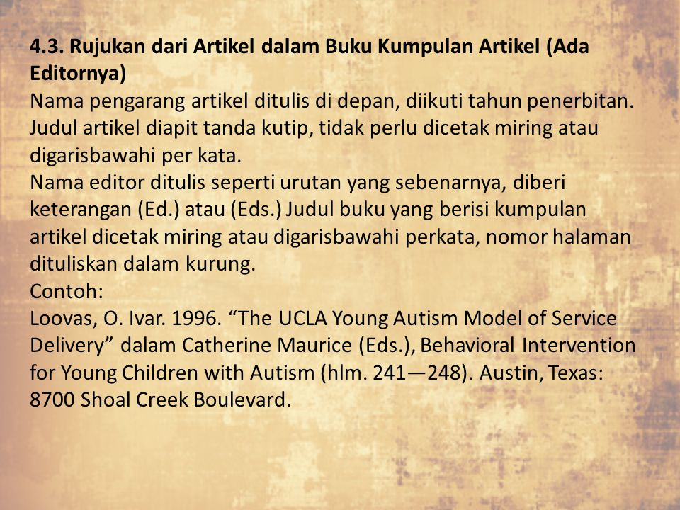 4.3. Rujukan dari Artikel dalam Buku Kumpulan Artikel (Ada Editornya) Nama pengarang artikel ditulis di depan, diikuti tahun penerbitan. Judul artikel