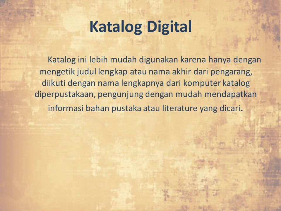 Katalog Digital Katalog ini lebih mudah digunakan karena hanya dengan mengetik judul lengkap atau nama akhir dari pengarang, diikuti dengan nama lengk