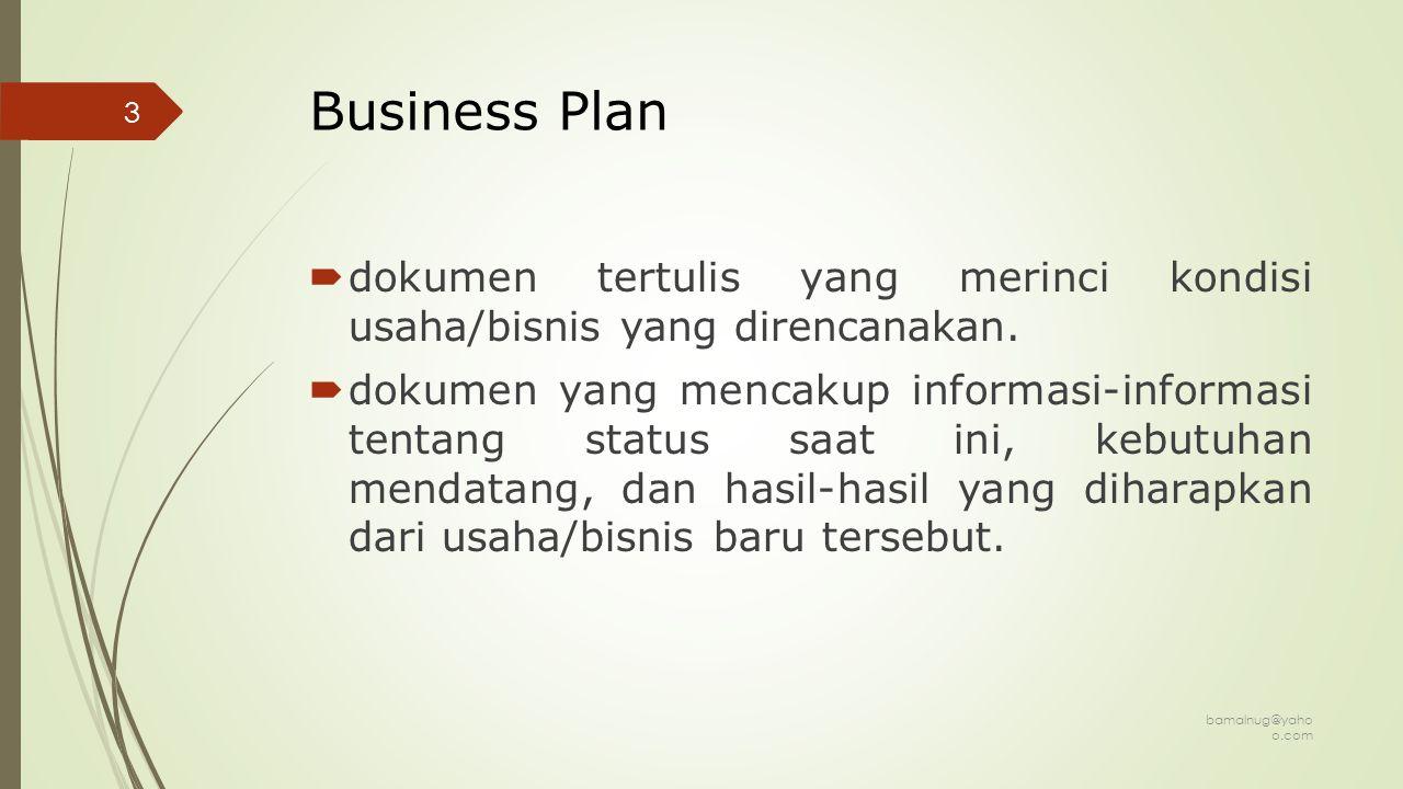 Tujuan Penyusunan BP  Mendokumentasikan ide bisnis  Pedoman menjalankan bisnis  Mengukur keberhasilan usaha  Mencari modal usaha  Mencari rekan (partner) usaha bamalnug@yaho o.com 4