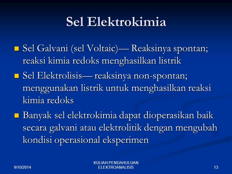 9/10/2014 13 KULIAH PENDAHULUAN ELEKTROANALISIS Sel Elektrokimia Sel Galvani (sel Voltaic)— Reaksinya spontan; reaksi kimia redoks menghasilkan listri