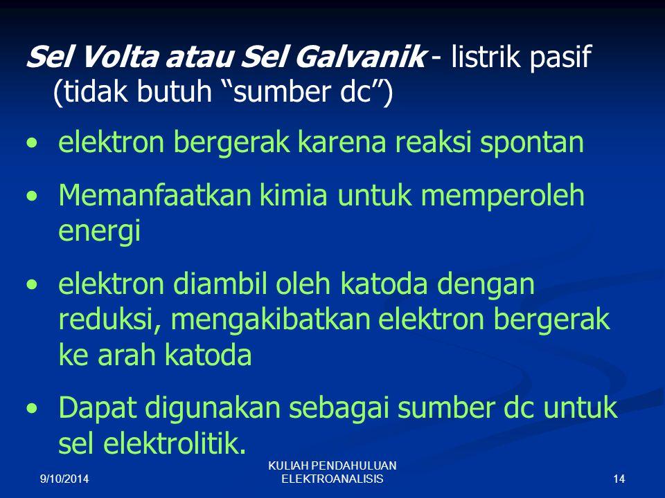 """9/10/2014 14 KULIAH PENDAHULUAN ELEKTROANALISIS Sel Volta atau Sel Galvanik - listrik pasif (tidak butuh """"sumber dc"""") elektron bergerak karena reaksi"""