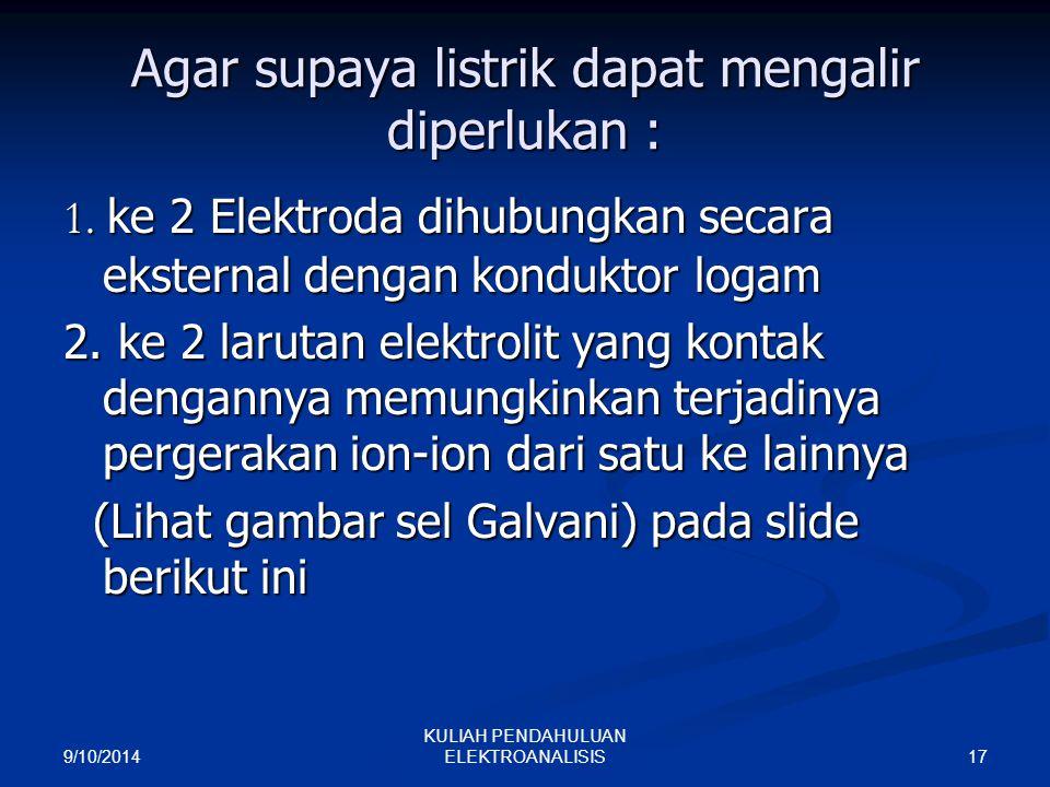9/10/2014 17 KULIAH PENDAHULUAN ELEKTROANALISIS Agar supaya listrik dapat mengalir diperlukan : 1. ke 2 Elektroda dihubungkan secara eksternal dengan