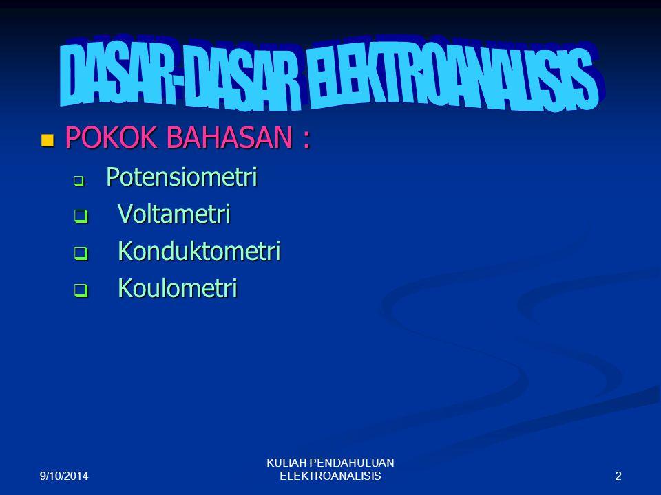 9/10/2014 2 KULIAH PENDAHULUAN ELEKTROANALISIS POKOK BAHASAN : POKOK BAHASAN :  Potensiometri  Voltametri  Konduktometri  Koulometri
