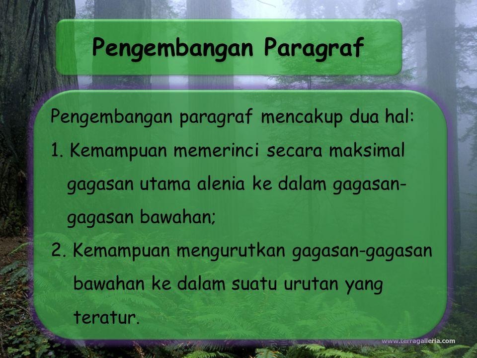 Pengembangan Paragraf Pengembangan paragraf mencakup dua hal: 1. Kemampuan memerinci secara maksimal gagasan utama alenia ke dalam gagasan- gagasan ba