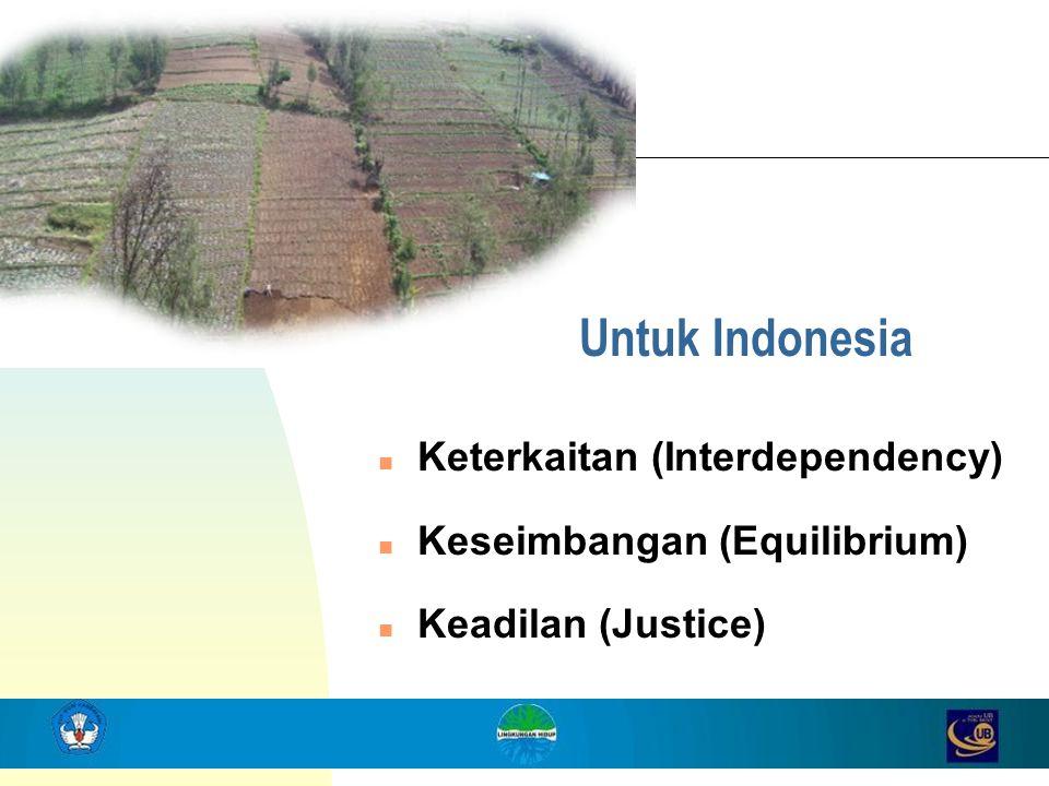 Untuk Indonesia n Keterkaitan (Interdependency) n Keseimbangan (Equilibrium) n Keadilan (Justice)