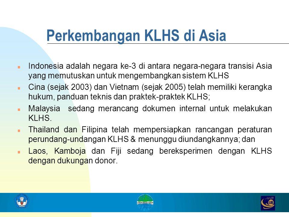 Perkembangan KLHS di Asia n Indonesia adalah negara ke-3 di antara negara-negara transisi Asia yang memutuskan untuk mengembangkan sistem KLHS n Cina
